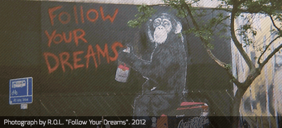 "Photograph by R.O.L. ""Follow Your Dreams"". 2012"